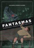 9788494735424 - Guzman Almagro Alejandra: Fantasmas Apariciones Y Regresados Del Mas Alla: De La Antigüedad A La - Libro