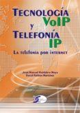 TECNOLOGIA VOIP Y TELEFONIA IP: LA TELEFONIA POR INTERNET de HUIDOBRO MOYA, JOSE MANUEL