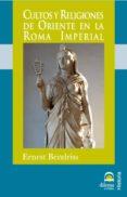 CULTOS Y RELIGIONES DE ORIENTE EN LA ROMA IMPERIAL di BENDRISS, ERNEST