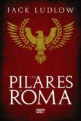 LOS PILARES DE ROMA: EL SANGRIENTO FINAL DE LA REPUBLICA ROMANA ( TRILOGIA LA REPUBLICA, I) di LUDLOW, JACK