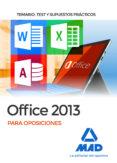 9788414211625 - Tojeiro Alcala Carlos: Office 2013 Para Oposiciones: Temario Test Y Supuestos Practicos - Libro
