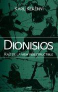 DIONISIOS: RAIZ DE LA VIDA INDESTRUCTIBLE (2ª ED.) di KERENYI, KARL