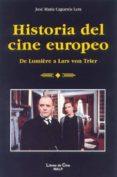 HISTORIA DEL CINE EUROPEO: DE LUMIERE A LARS VON TRIER de CAPARROS LERA, JOSE MARIA
