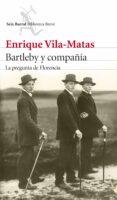 BARTLEBY Y COMPAÑIA: LA PREGUNTA DE FLORENCIA de VILA-MATAS, ENRIQUE