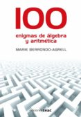 100 ENIGMAS DE ALGEBRA Y ARITMETICA di BERRONDO-AGRELL, MARIE