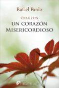 ORAR CON UN CORAZON MISERICORDIOSO di PARDO, RAFAEL