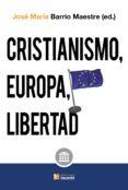 CRISTIANISMO, EUROPA Y LIBERTAD di BARRIO MAESTRE, JOSE MARIA