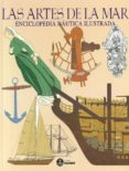 LAS ARTES DE LA MAR: ENCICLOPEDIA NAUTICA ILUSTRADA di VV.AA.