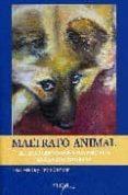 MALTRATO ANIMAL: EL TRATO QUE DAMOS A LOS ANIMALES EN LA VIDA COT IDIANA di VV.AA.