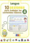 10 SESIONES PARA TRABAJAR LOS CONTENIDOS BASICOS 4. LENGUAJE Y MA TEMATICAS di MARTINEZ ROMERO, JOSE