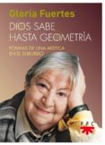 DIOS SABE HASTA GEOMETRIA: POEMAS DE UNA MISTICA EN EL SUBURBIO de FUERTES, GLORIA