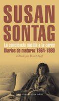 LA CONCIENCIA UNCIDA A LA CARNE: DIARIOS DE MADUREZ 1964-1980 di SONTAG, SUSAN