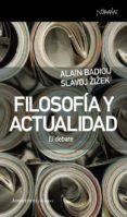 FILOSOFIA Y ACTUALIDAD: EL DEBATE de BADIOU, ALAIN  ZIZEK, SLAVOJ
