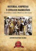 HISTORIAS, SORPRESAS Y COTILLEOS MADRILEÑOS di BALDUQUE ALVAREZ, ANTONIO