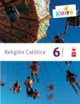 RELIGIÓN KAIRÉ SAVIA 6º EDUCACION PRIMARIA ED 2014 CASTELLANO di VV.AA