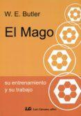 EL MAGO: SU ENTRENAMIENTO Y SU TRABAJO (2ª ED.) di BUTLER, WALTER ERNEST