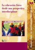 LA EDUCACION FISICA DESDE UNA PERSPECTIVA INTERDISCIPLINAR di VV.AA.