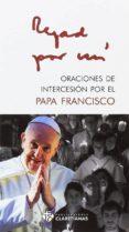 ORACIONES DE INTERCESION POR EL PAPA FRANCISCO di VV.AA.