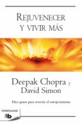 REJUVENECER Y VIVIR MAS di CHOPRA, DEEPAK  SIMON, DAVID