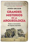 9788491640226 - Callejo Jesus: Grandes Misterios De La Arqueología - Libro