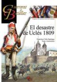 EL DESASTRE DE UCLÉS 1809 di VELA SANTIAGO, FRANCISCO