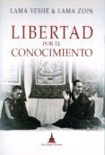 LIBERTAD POR EL CONOCIMIENTO di ZOPA RIMPOCHE, LAMA  LAMA YESHE