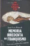 MEMORIA IRREDENTA DEL FRANQUISMO di PITARCH, JOSE LUIS