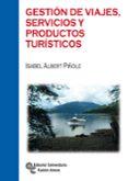 GESTION DE VIAJES, SERVICIOS Y PRODUCTOS TURISTICOS di ALBERT PIÑOLE, ISABEL