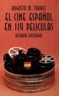 EL CINE ESPAÑOL EN 119 PELICULAS de MARTINEZ TORRES, AUGUSTO