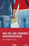 NO ES UN CRIMEN ENAMORARSE di PLAZA, JOSE MARIA