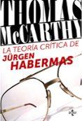 LA TEORÍA CRÍTICA DE JÜRGEN HABERMAS di MCCARTHY, THOMAS