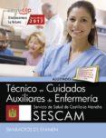 TECNICO/A EN CUIDADOS AUXILIARES DE ENFERMERIA. SERVICIO DE SALUD DE CASTILLA-LA MANCHA (SESCAM). SIMULACROS DE EXAMEN di VV.AA.