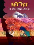 BAT PAT Nº 19: EL ULTIMO ORCO de PAVANELLO, ROBERTO
