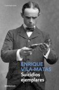 SUICIDIOS EJEMPLARES de VILA-MATAS, ENRIQUE