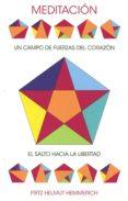 MEDITACION, UN CAMPO DE FUERZAS DEL CORAZON: EL SALTO HACIA LA LIBERTAD di HEMMERICH, FRITZ HELMUT