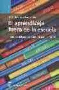 EL APRENDIZAJE FUERA DE LA ESCUELA: TRADICION DEL PASADO Y DESAFI O PARA EL FUTURO di SANZ FERNANDEZ, FLORENTINO