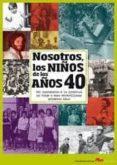 NOSOTROS NIÑOS DE LOS AÑOS 40 di VV.AA.