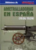 AMETRALLADORAS EN ESPAÑA 1936-1939 di MORTERA PEREZ, ARTEMIO
