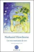 LAS TRES MANZANAS DE ORO de HAWTHORNE, NATHANIEL