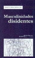 MASCULINIDADES DISIDENTES di MERIDA JIMENEZ, RAFAEL M.