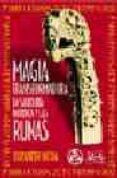 MAGIA TRANSFORMADORA: LA SABIDURIA NORDICA Y LAS RUNAS di OJEDA, ELIZABETH