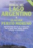 MANUAL DEL LAGO ARGENTINO & GLACIAR PERITO MORENO de ALONSO, MIGUEL ANGEL