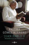 JUAN PABLO II: RECUERDOS DE LA VIDA DE UN SANTO de GOMEZ BORRERO, PALOMA