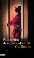 EL ASESINO DESCONSOLADO di GUELBENZU, J. M.