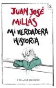 MI VERDADERA HISTORIA de MILLAS, JUAN JOSE