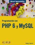 PROGRAMACION CON PHP 6 Y MYSQL (MANUAL IMPRESCINDIBLE) di HARRIS, ANDY