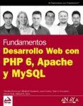FUNDAMENTOS DESARROLLO WEB CON PHP 6, APACHE Y MYSQL (ANAYA MULTI MEDIA/WROX) di BORONCZYK, TIMOTHY  VV.AA.