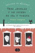 TRES ABUELAS Y UN JOYERO DE IDA Y VUELTA (TRILOGIA DE HELSINKI 2) di LINDGREN, MINNA