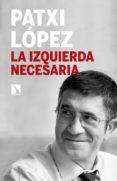 LA IZQUIERDA NECESARIA de LOPEZ, PATXI