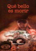 9788494739828 - Salinero Antonio: Que Bello Es Morir - Libro